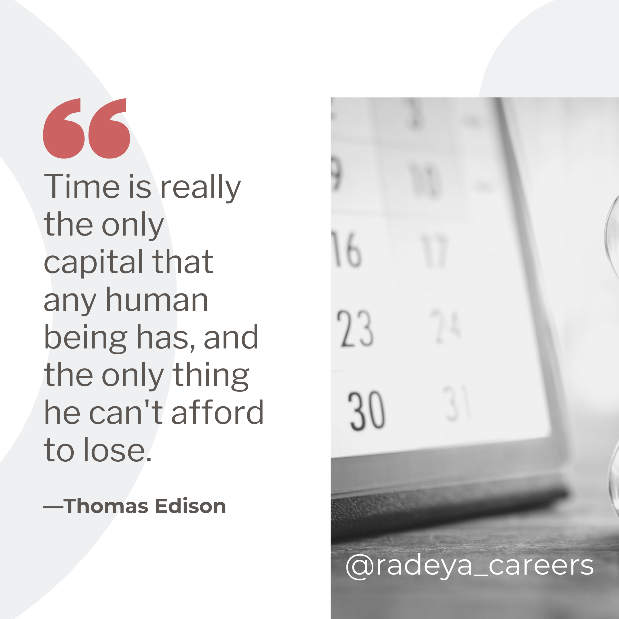 Time is really the only capital that any human has and the only thing he can't afford to lose. Quote by Thomas Edison